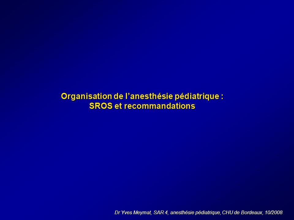 Organisation de lanesthésie pédiatrique : SROS et recommandations Dr Yves Meymat, SAR 4, anesthésie pédiatrique, CHU de Bordeaux, 10/2008