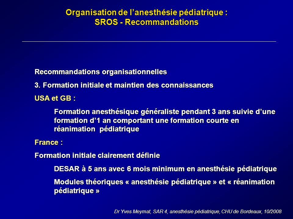 Organisation de lanesthésie pédiatrique : SROS - Recommandations Dr Yves Meymat, SAR 4, anesthésie pédiatrique, CHU de Bordeaux, 10/2008 Recommandations organisationnelles 3.