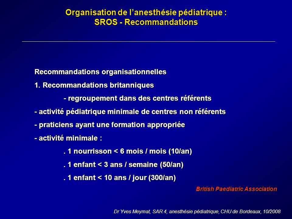 Organisation de lanesthésie pédiatrique : SROS - Recommandations Dr Yves Meymat, SAR 4, anesthésie pédiatrique, CHU de Bordeaux, 10/2008 Recommandations organisationnelles 1.