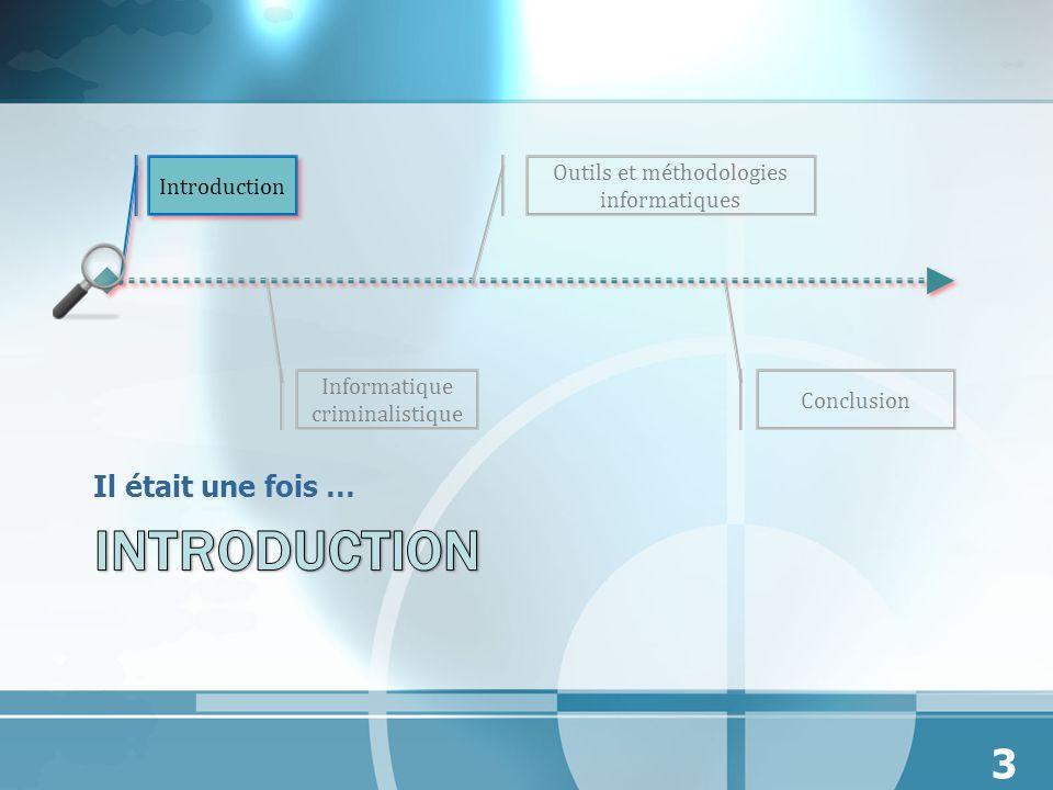 Il était une fois … Introduction Outils et méthodologies informatiques Informatique criminalistique Conclusion 3