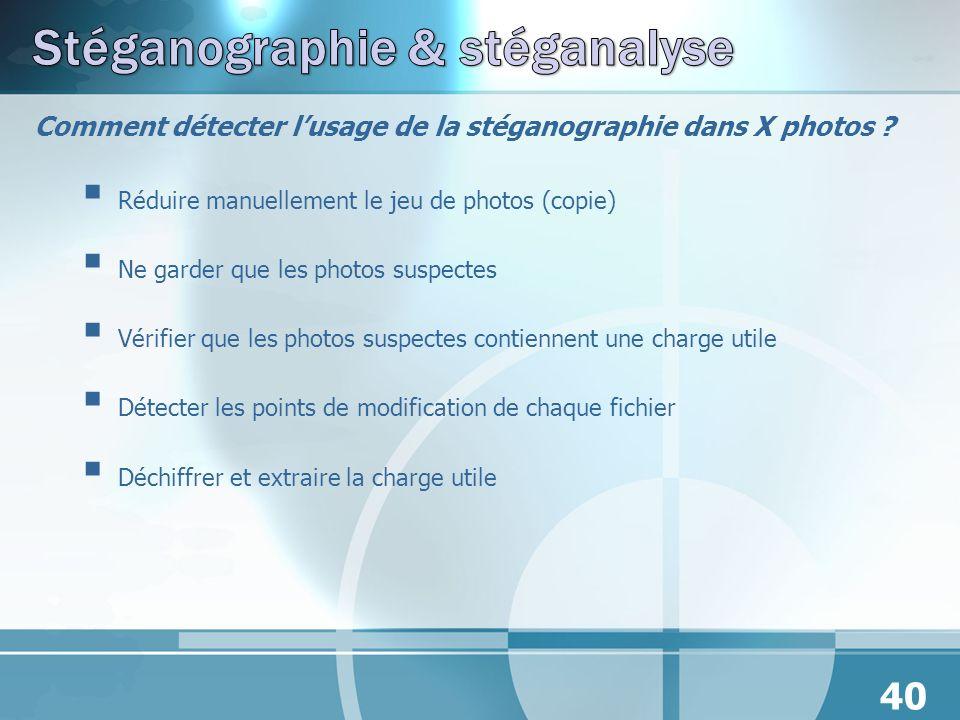 Comment détecter lusage de la stéganographie dans X photos ? Réduire manuellement le jeu de photos (copie) Ne garder que les photos suspectes Vérifier