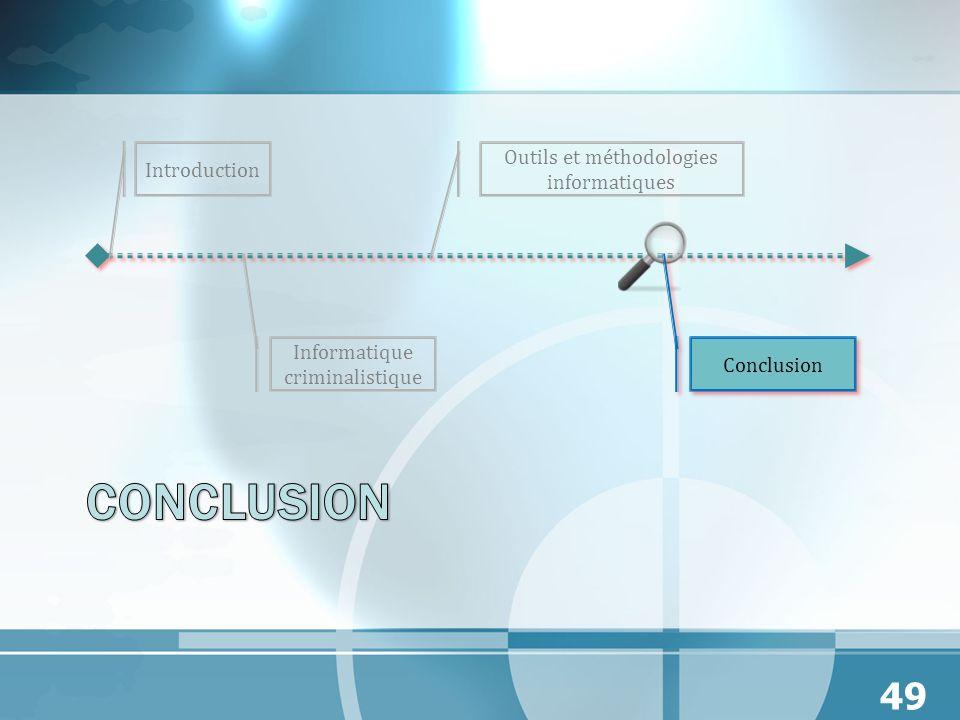 Introduction Outils et méthodologies informatiques Informatique criminalistique 49 Conclusion