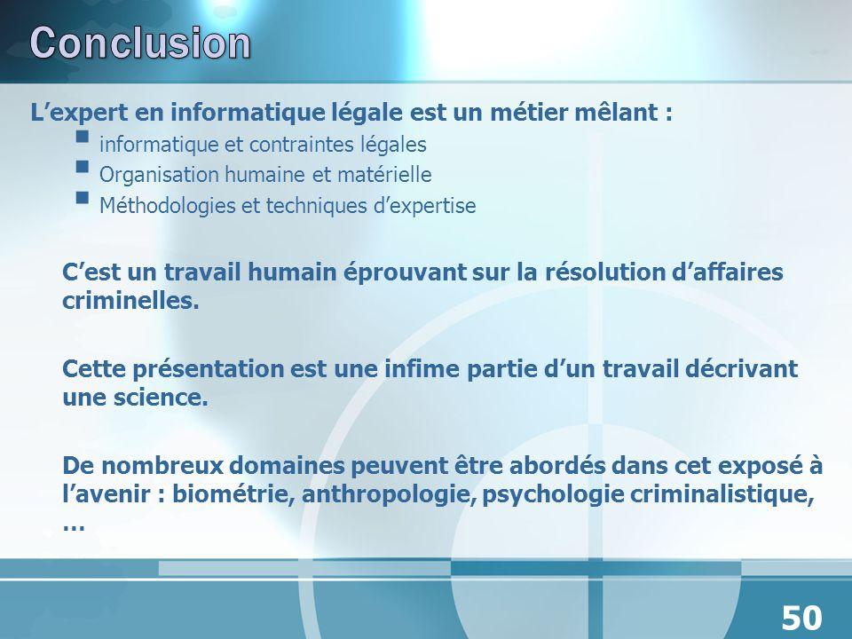Lexpert en informatique légale est un métier mêlant : informatique et contraintes légales Organisation humaine et matérielle Méthodologies et techniqu