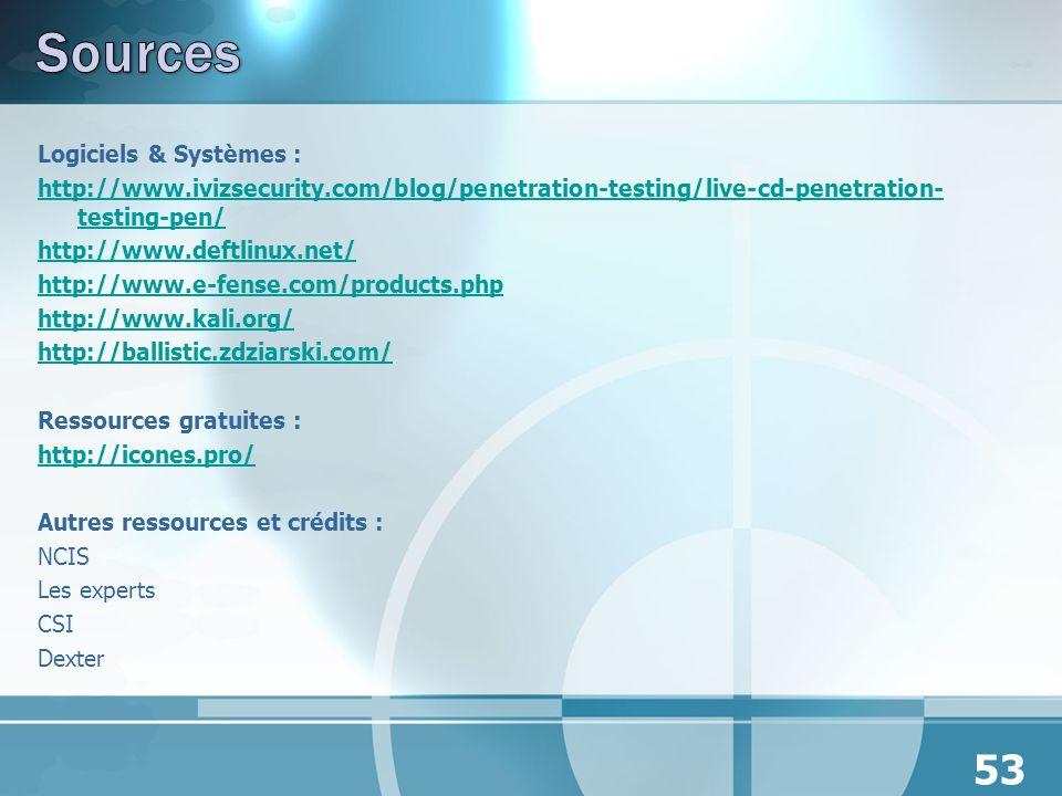 Logiciels & Systèmes : http://www.ivizsecurity.com/blog/penetration-testing/live-cd-penetration- testing-pen/ http://www.deftlinux.net/ http://www.e-f