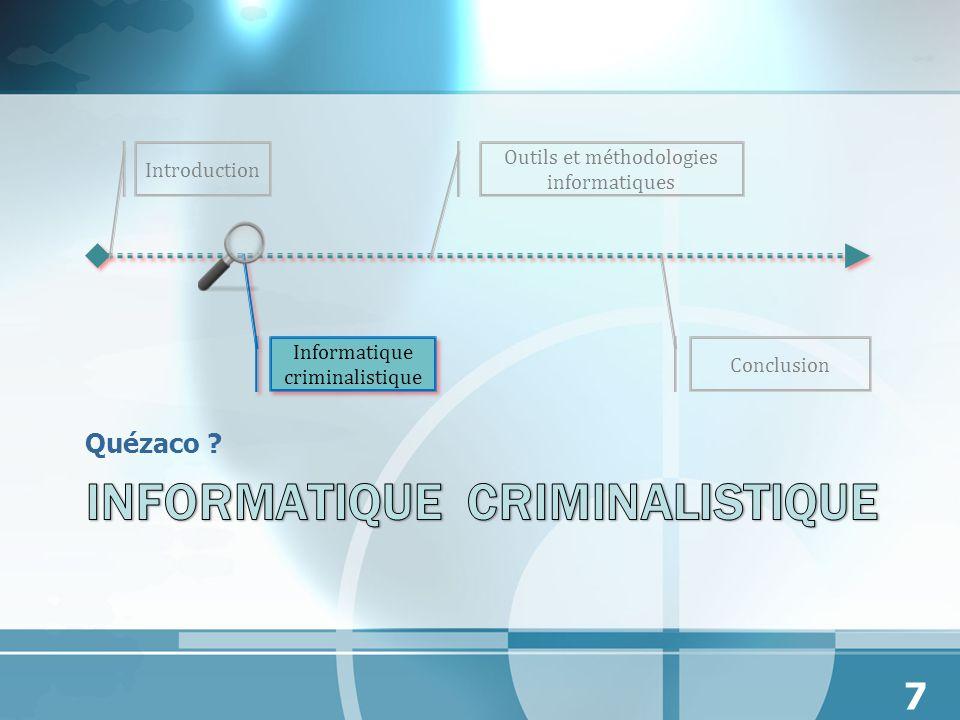 Quézaco ? Introduction Outils et méthodologies informatiques Informatique criminalistique 7 Conclusion
