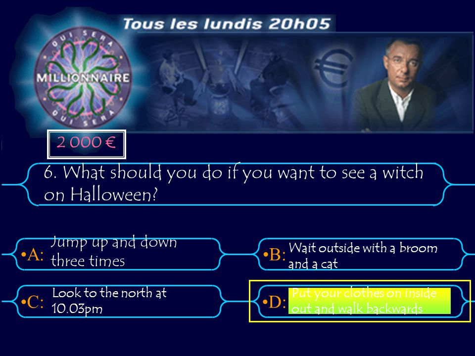 A:B: D:C: 6. What should you do if you want to see a witch on Halloween.