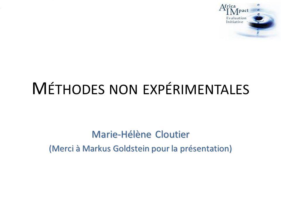 M ÉTHODES NON EXPÉRIMENTALES Marie-Hélène Cloutier (Merci à Markus Goldstein pour la présentation)