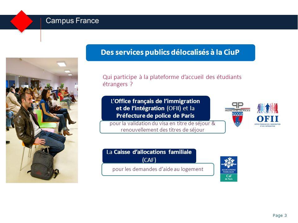 Le Service daccueil des étudiants étrangers (SAEE) Page 3 Des services publics délocalisés à la CiuP LOffice français de limmigration et de lintégrati