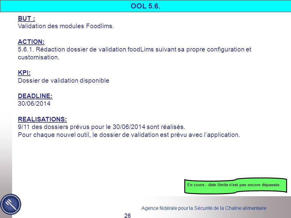 Agence fédérale pour la Sécurité de la Chaîne alimentaire 26 BUT : Validation des modules Foodlims. ACTION: 5.6.1. Rédaction dossier de validation foo