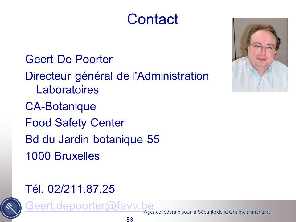Agence fédérale pour la Sécurité de la Chaîne alimentaire Contact Geert De Poorter Directeur général de l'Administration Laboratoires CA-Botanique Foo