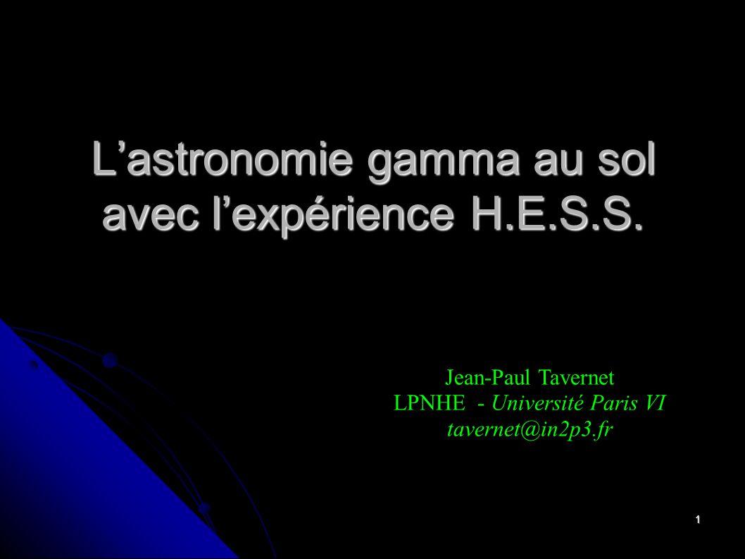 1 Lastronomie gamma au sol avec lexpérience H.E.S.S. Jean-Paul Tavernet LPNHE - Université Paris VI tavernet@in2p3.fr