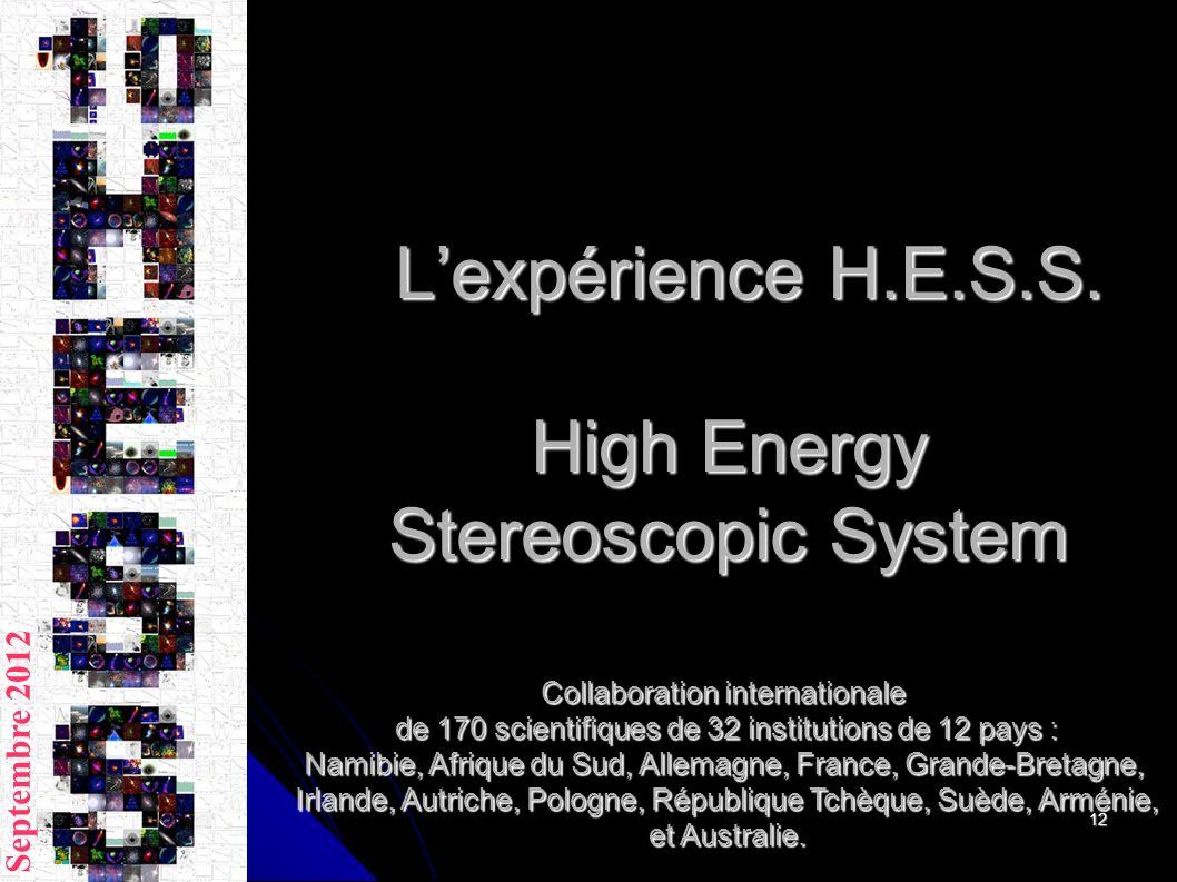 12 Lexpérience H.E.S.S. High Energy Stereoscopic System Lexpérience H.E.S.S. High Energy Stereoscopic System Septembre 2012 Collaboration internationa