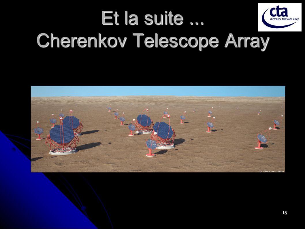 15 Et la suite... Cherenkov Telescope Array