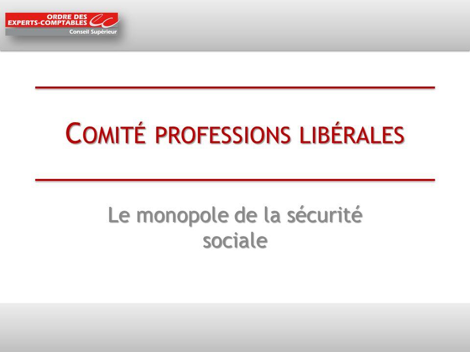 C OMITÉ PROFESSIONS LIBÉRALES Le monopole de la sécurité sociale