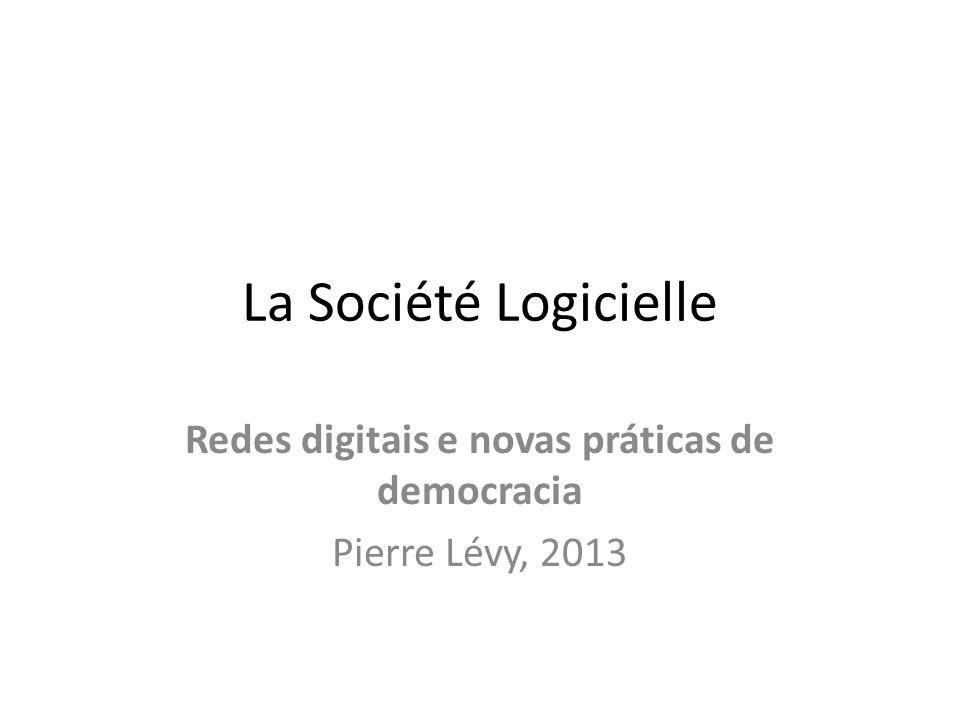 La Société Logicielle Redes digitais e novas práticas de democracia Pierre Lévy, 2013