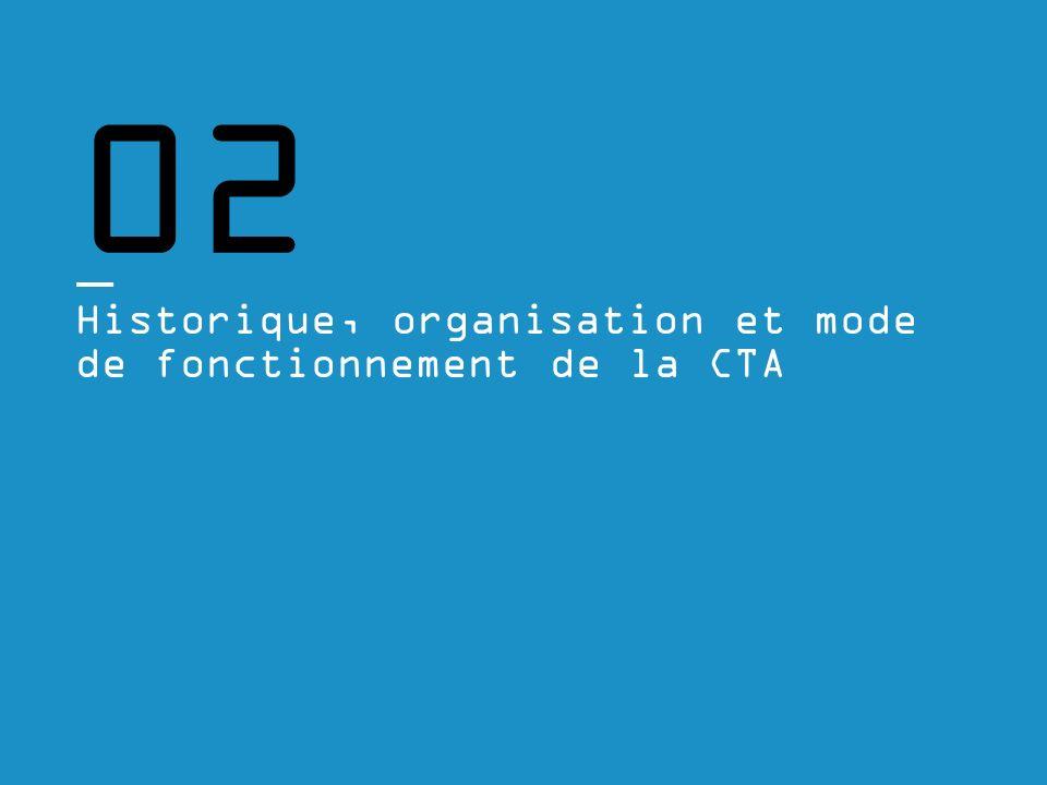 02 Historique, organisation et mode de fonctionnement de la CTA