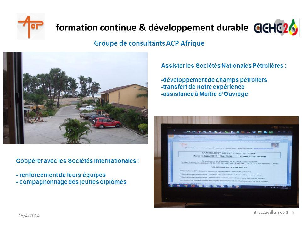 formation continue & développement durable Brazzaville rev 1 15/4/2014 Assister les Sociétés Nationales Pétrolières : -développement de champs pétroli