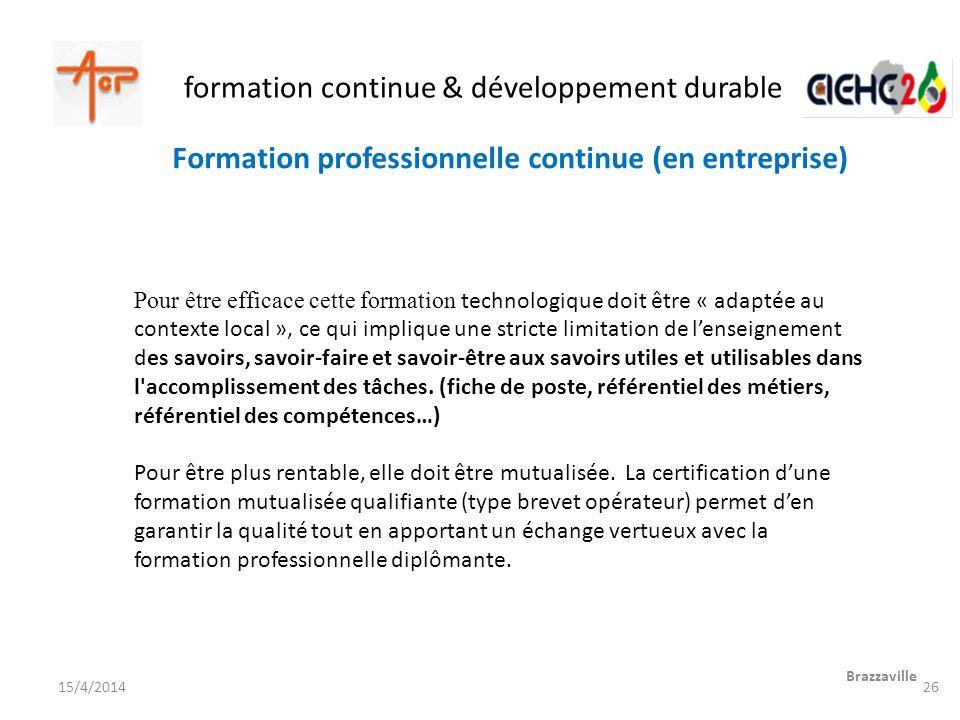 formation continue & développement durable Brazzaville 15/4/2014 Pour être efficace cette formation technologique doit être « adaptée au contexte loca
