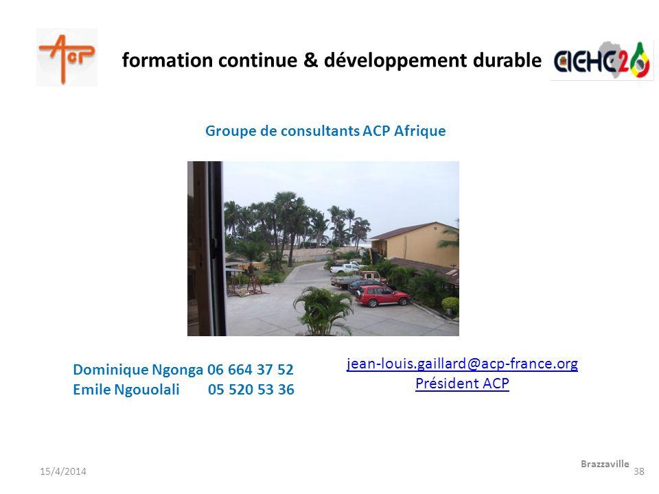 formation continue & développement durable Brazzaville 15/4/2014 Dominique Ngonga 06 664 37 52 Emile Ngouolali 05 520 53 36 Groupe de consultants ACP