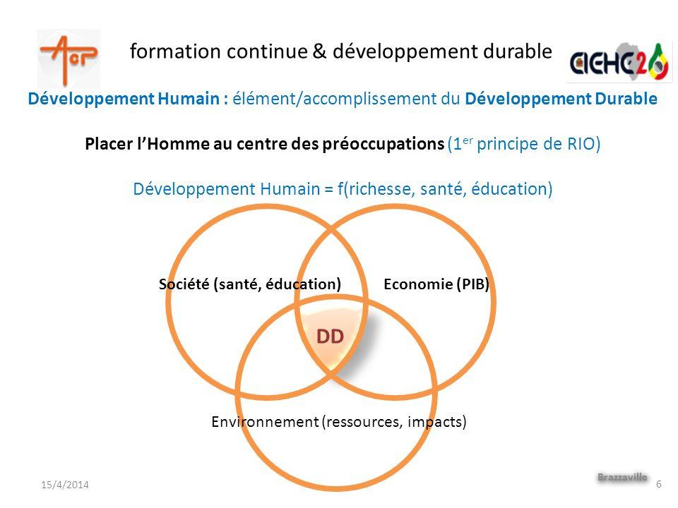 formation continue & développement durable Brazzaville 15/4/2014 Développement Humain : élément/accomplissement du Développement Durable Placer lHomme