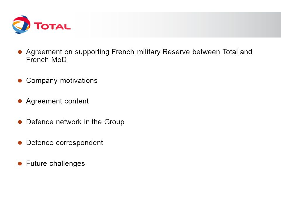 Agreement on supporting French military Reserve between Total and French MoD Company motivations Agreement content Defence network in the Group Defenc