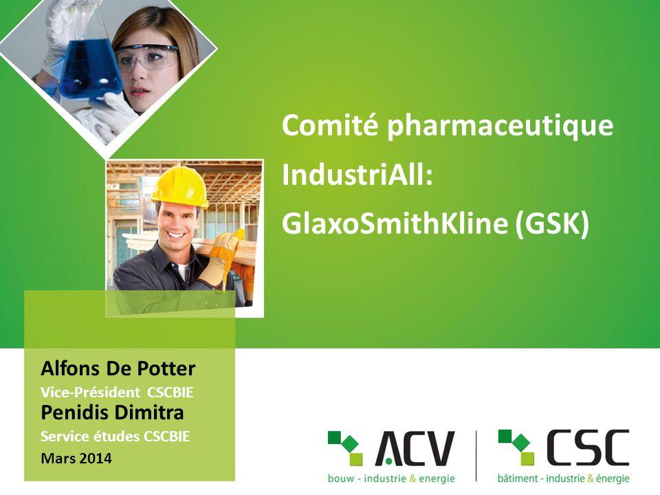 Comité pharmaceutique IndustriAll: GlaxoSmithKline (GSK) Alfons De Potter Vice-Président CSCBIE Penidis Dimitra Service études CSCBIE Mars 2014