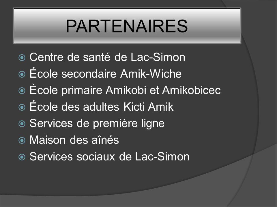PARTENAIRES Centre de santé de Lac-Simon École secondaire Amik-Wiche École primaire Amikobi et Amikobicec École des adultes Kicti Amik Services de pre