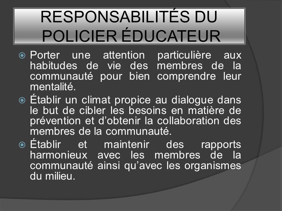 RESPONSABILITÉS DU POLICIER ÉDUCATEUR Prêter assistance aux membres de la communauté en répondant aux demandes dinformation et dintervention nécessitant sa compétence.