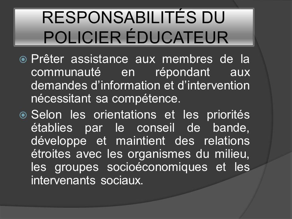 RESPONSABILITÉS DU POLICIER ÉDUCATEUR Prêter assistance aux membres de la communauté en répondant aux demandes dinformation et dintervention nécessita