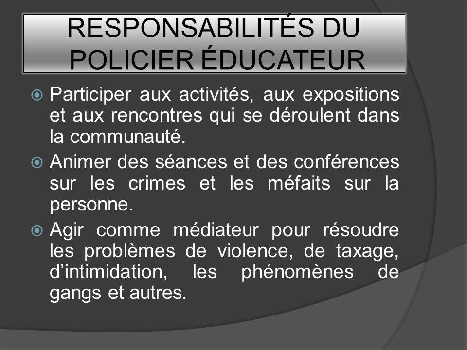 RESPONSABILITÉS DU POLICIER ÉDUCATEUR Participer aux activités, aux expositions et aux rencontres qui se déroulent dans la communauté. Animer des séan