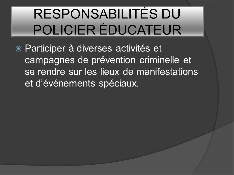 RESPONSABILITÉS DU POLICIER ÉDUCATEUR Participer à diverses activités et campagnes de prévention criminelle et se rendre sur les lieux de manifestatio