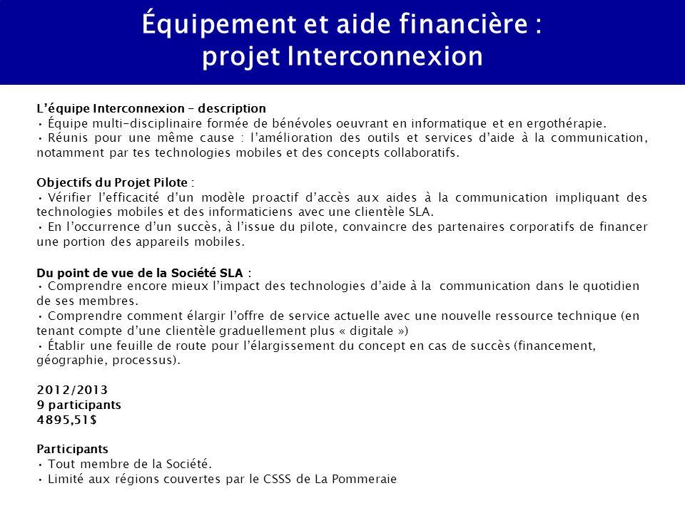Équipement et aide financière : projet Interconnexion Léquipe Interconnexion – description Équipe multi-disciplinaire formée de bénévoles oeuvrant en informatique et en ergothérapie.