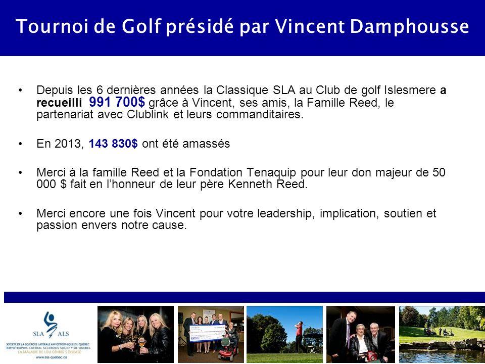 Tournoi de Golf présidé par Vincent Damphousse Depuis les 6 dernières années la Classique SLA au Club de golf Islesmere a recueilli 991 700$ grâce à Vincent, ses amis, la Famille Reed, le partenariat avec Clublink et leurs commanditaires.