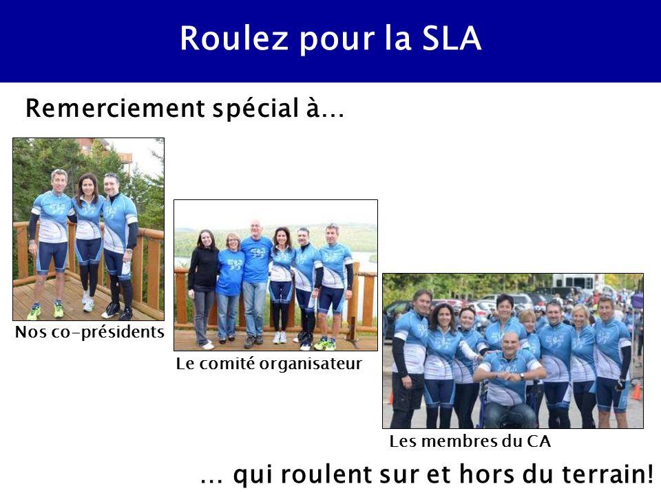 Roulez pour la SLA Remerciement spécial à… Les membres du CA Nos co-présidents Le comité organisateur … qui roulent sur et hors du terrain!
