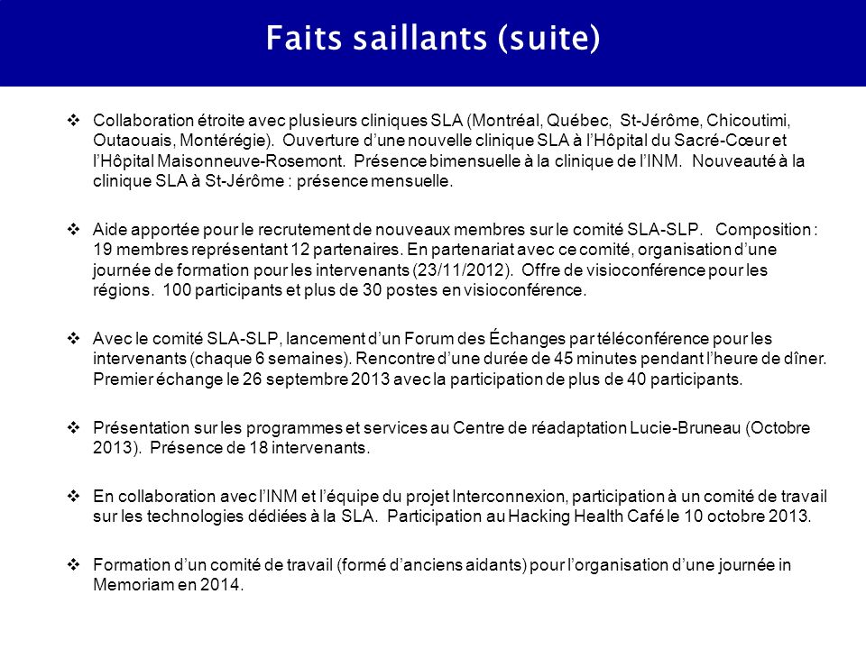 Faits saillants (suite) Collaboration étroite avec plusieurs cliniques SLA (Montréal, Québec, St-Jérôme, Chicoutimi, Outaouais, Montérégie).