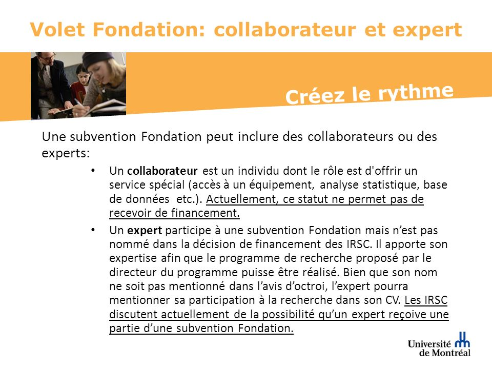 Créez le rythme Volet Fondation: collaborateur et expert Une subvention Fondation peut inclure des collaborateurs ou des experts: Un collaborateur est