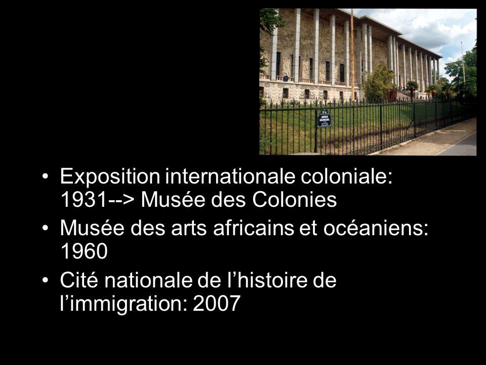 Exposition internationale coloniale: 1931--> Musée des Colonies Musée des arts africains et océaniens: 1960 Cité nationale de lhistoire de limmigratio