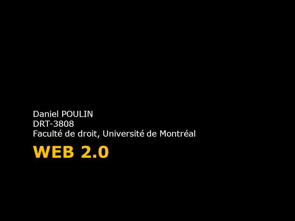 WEB 2.0 Daniel POULIN DRT-3808 Faculté de droit, Université de Montréal