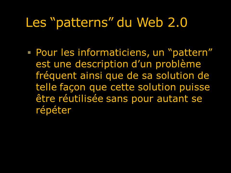 Les patterns du Web 2.0 Pour les informaticiens, un pattern est une description dun problème fréquent ainsi que de sa solution de telle façon que cett
