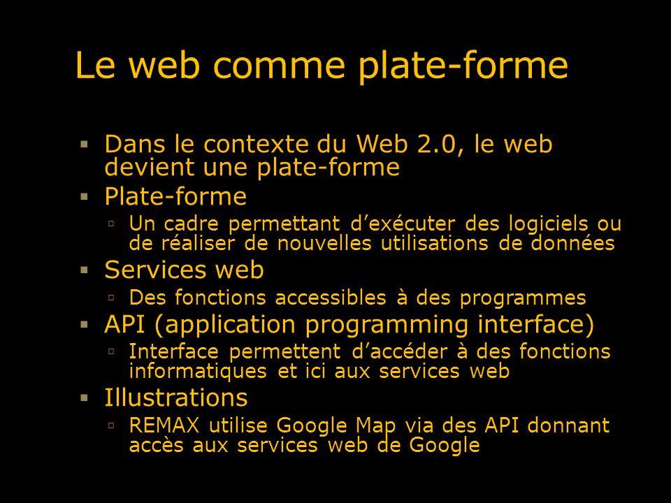 Le web comme plate-forme Dans le contexte du Web 2.0, le web devient une plate-forme Plate-forme Un cadre permettant dexécuter des logiciels ou de réa