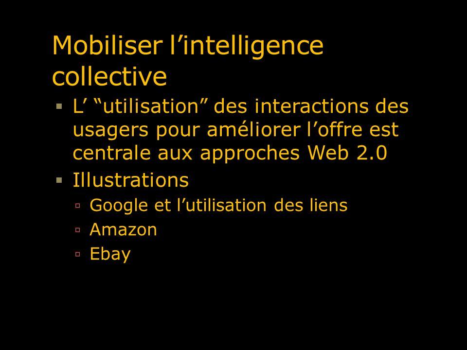 Mobiliser lintelligence collective L utilisation des interactions des usagers pour améliorer loffre est centrale aux approches Web 2.0 Illustrations G