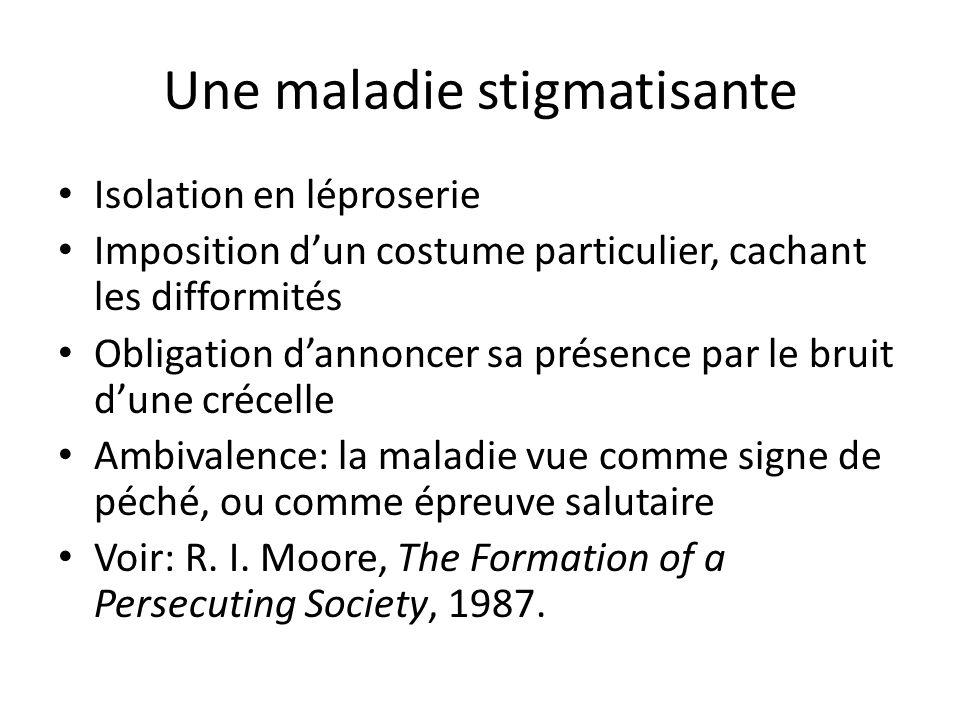 Une maladie stigmatisante Isolation en léproserie Imposition dun costume particulier, cachant les difformités Obligation dannoncer sa présence par le