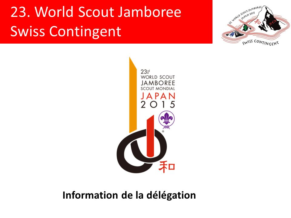 23. World Scout Jamboree Swiss Contingent Information de la délégation