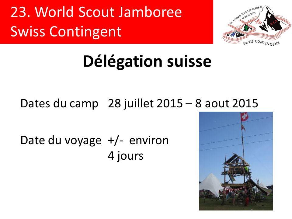 23. World Scout Jamboree Swiss Contingent Délégation suisse Dates du camp28 juillet 2015 – 8 aout 2015 Date du voyage+/- environ 4 jours