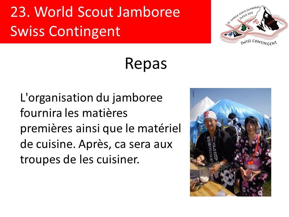 23. World Scout Jamboree Swiss Contingent Repas L'organisation du jamboree fournira les matières premières ainsi que le matériel de cuisine. Après, ca
