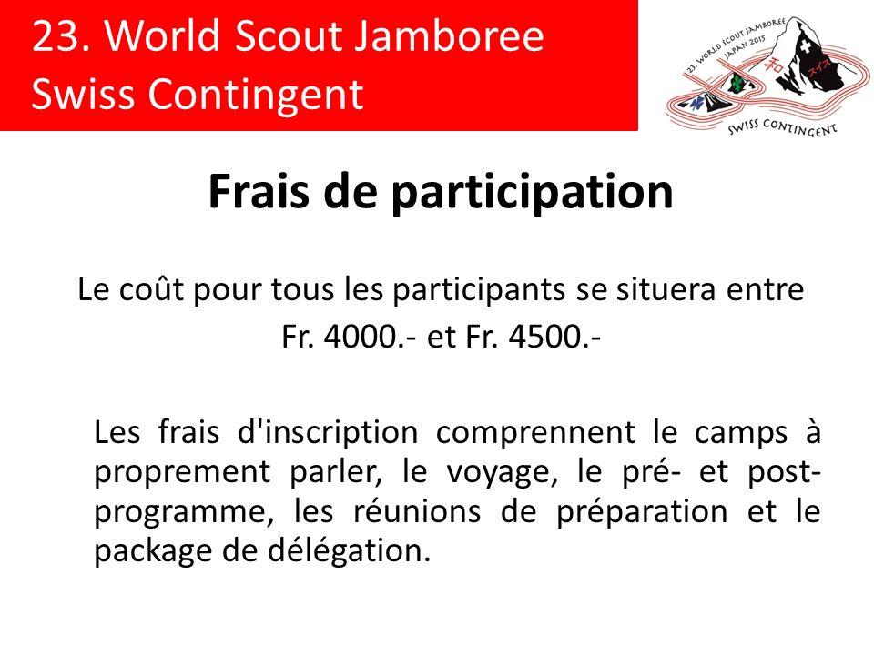23. World Scout Jamboree Swiss Contingent Frais de participation Le coût pour tous les participants se situera entre Fr. 4000.- et Fr. 4500.- Les frai
