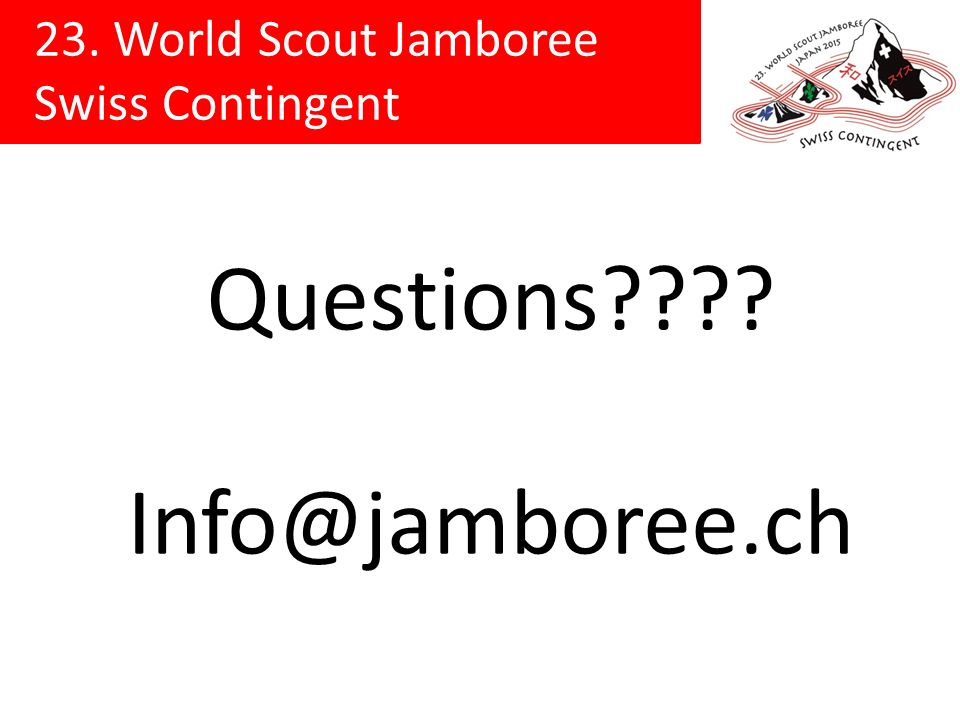 23. World Scout Jamboree Swiss Contingent Questions???? Info@jamboree.ch