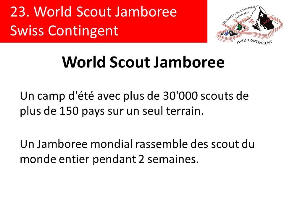 23. World Scout Jamboree Swiss Contingent World Scout Jamboree Un camp d'été avec plus de 30'000 scouts de plus de 150 pays sur un seul terrain. Un Ja