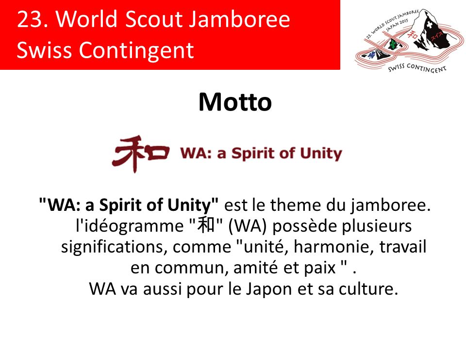 23.World Scout Jamboree Swiss Contingent Motto WA: a Spirit of Unity est le theme du jamboree.