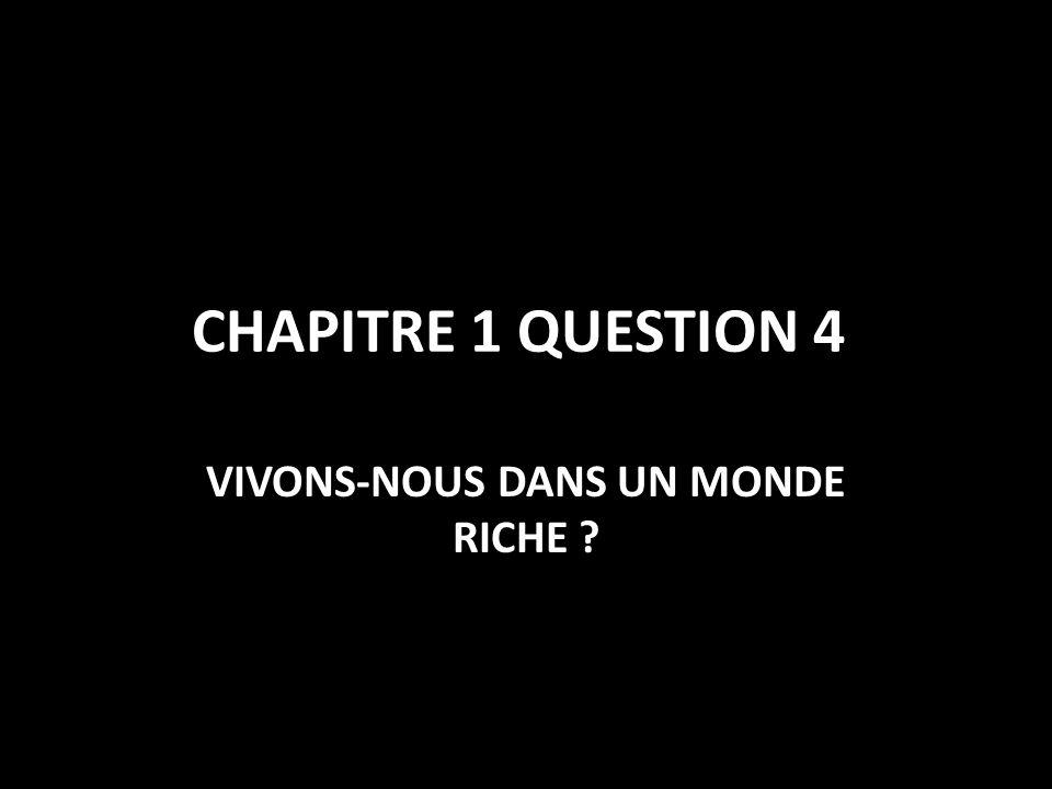CHAPITRE 1 QUESTION 4 VIVONS-NOUS DANS UN MONDE RICHE